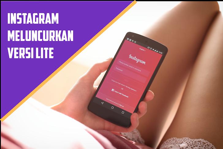 Kini Instagram Resmi Meluncurkan Versi Lite, Apa Aja yang Baru?