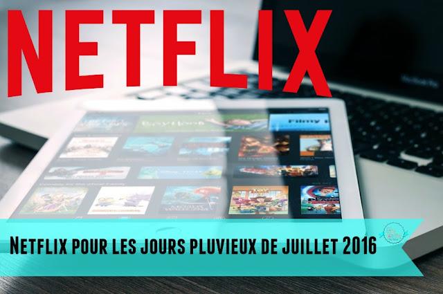 Netflix pour les journées pluvieuses de Juillet!