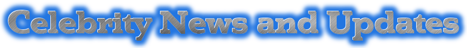 Celebrity News and Updates