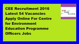 CEE Recruitment 2016 Latest 54 Vacancies Apply Online For Centre for Environment Education Programme Officers Jobs