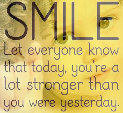smile let everyone know that today, you're a lot stronger that