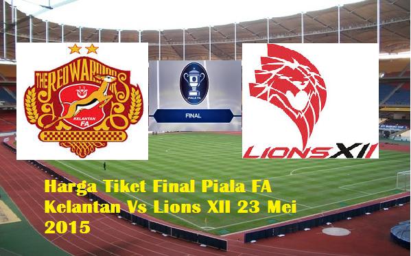 Harga Tiket Final Piala FA Kelantan Vs Lions XII Mei ROSSA