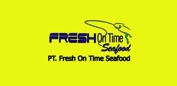 Lowongan Kerja PT. Fresh On Time Seafood Bogor