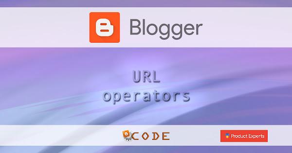 Blogger - Opérateurs d'URLs / URL operators