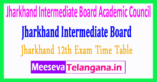 Jharkhand Intermediate Board Academic Council JAC 12th Exam Time Table