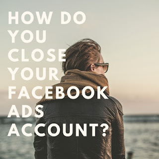 How do you Close your Facebook Ads Account