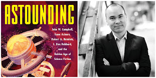 Astounding: John W. Campbell, Isaac Asimov, Robert A. Heinlein, L. Ron Hubbard, and the Golden Age of Science