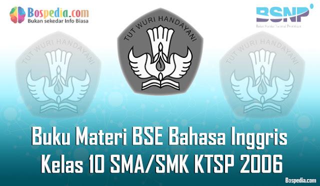 Buku Materi BSE Bahasa Inggris Kelas 10 SMA/SMK KTSP 2006 Terbaru