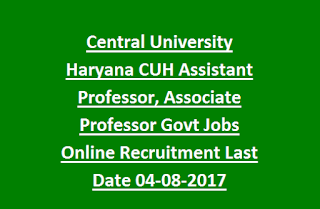 Central University Haryana CUH Assistant Professor, Associate Professor Govt Jobs Online Recruitment Last Date 04-08-2017