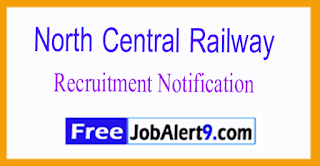 NCR North Central Railway Recruitment Notification 2017 Last Date 09-08-2017