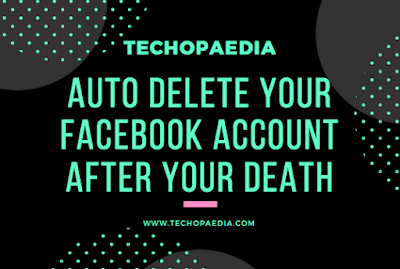How To Auto Delete Facebook Account After Death