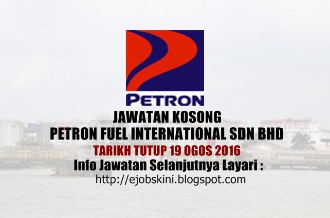 Jawatan kosong Petron Fuel International Sdn Bhd ogos 2016