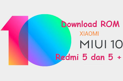 download rom xiaomi miui 10 redmi 5 dan 5 plus