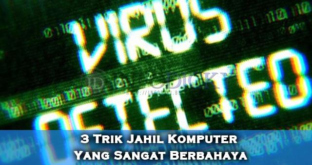 3 Trik Jahil Komputer Yang Sangat Berbahaya