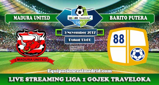 live streaming madura united vs barito putera 5 november 2017