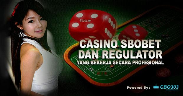 Casino SBOBET Dan Regulator Yang Bekerja Secara Profesional