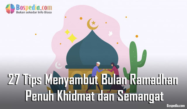 27 Tips Menyambut Bulan Ramadhan dengan Penuh Khidmat dan Semangat