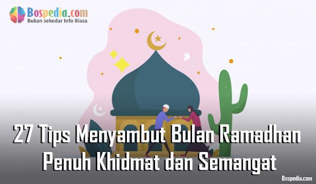 Tips Menyambut Bulan Ramadhan dengan Penuh Khidmat dan Semangat 27 Tips Menyambut Bulan Ramadhan dengan Penuh Khidmat dan Semangat