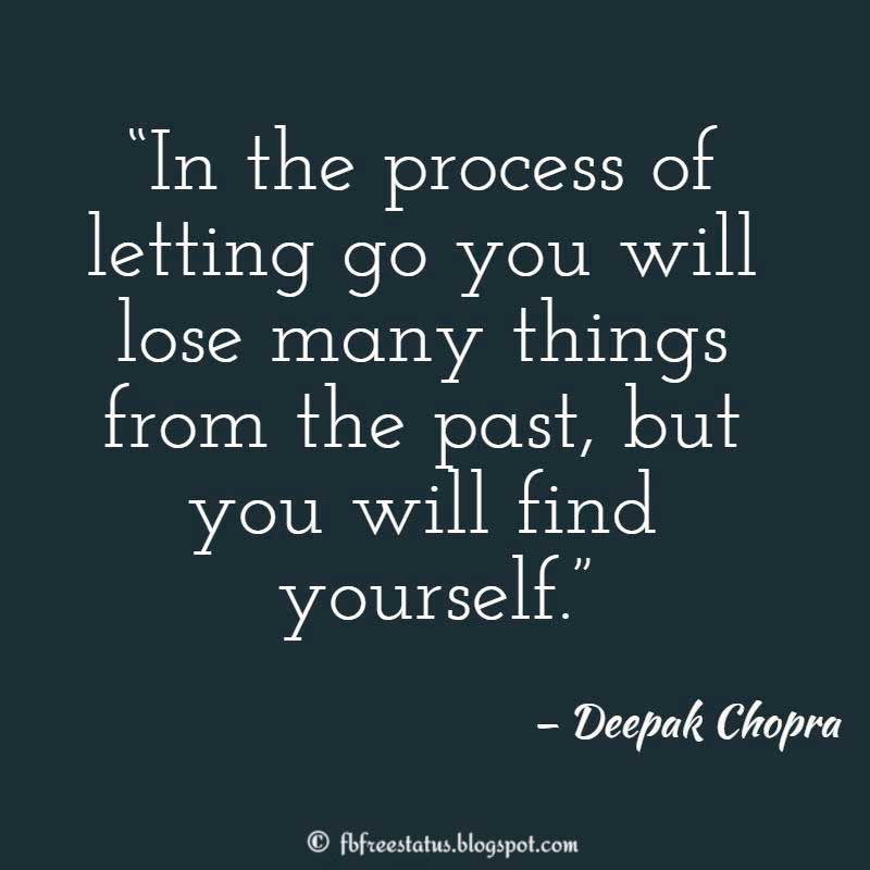 "Moving On Quote: ""In the process of letting go you will lose many things from the past, but you will find yourself."" – Deepak Chopra"