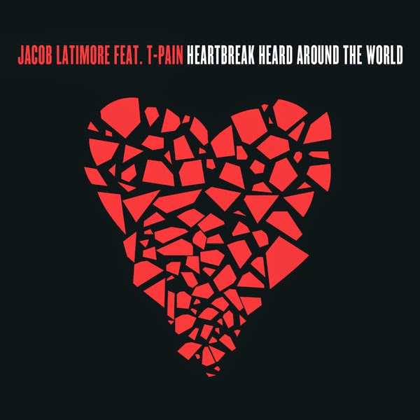 Jacob Latimore - Heartbreak Heard Around the World (feat. T-Pain) - Single Cover