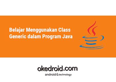 yang memungkinkan class ataupun interface  Belajar Menggunakan Generic Class dalam Program Java