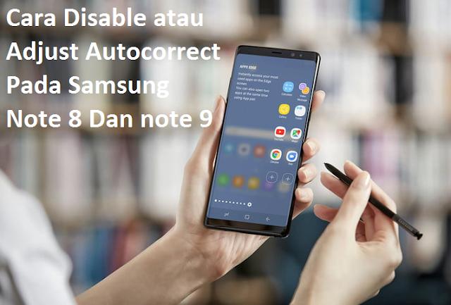 Cara Disable atau Adjust Autocorrect Pada Samsung Note 8 Dan note 9