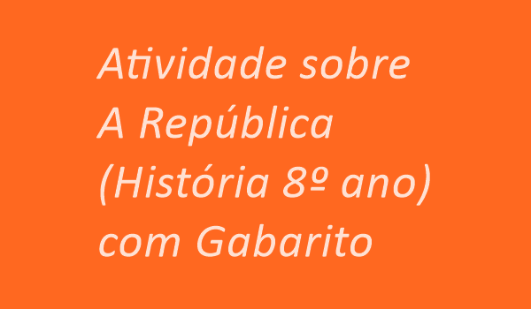 atividade-sobre-republica-historia-8-ano-com-gabarito
