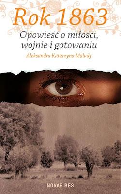 """""""Rok 1863. Opowieść o miłości, wojnie i gotowaniu"""" – Aleksandra Katarzyna Maludy"""