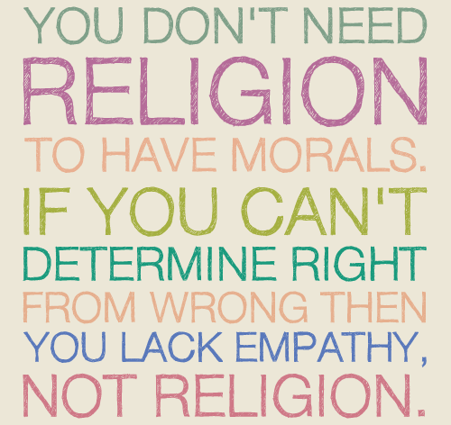 Life Quotes And Sayings You Dont Need Religion To Have Morals