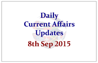 Daily Current Affairs – 8th September 2015