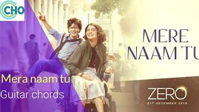 MERE NAAM TU guitar chords ACCURATE | Zero | Abhay Jodhapurkar