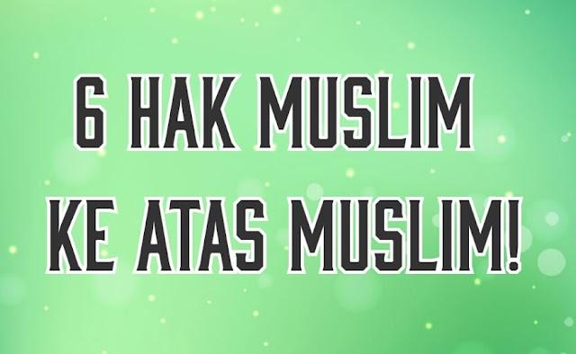 6 HAK MUSLIM KE ATAS MUSLIM!