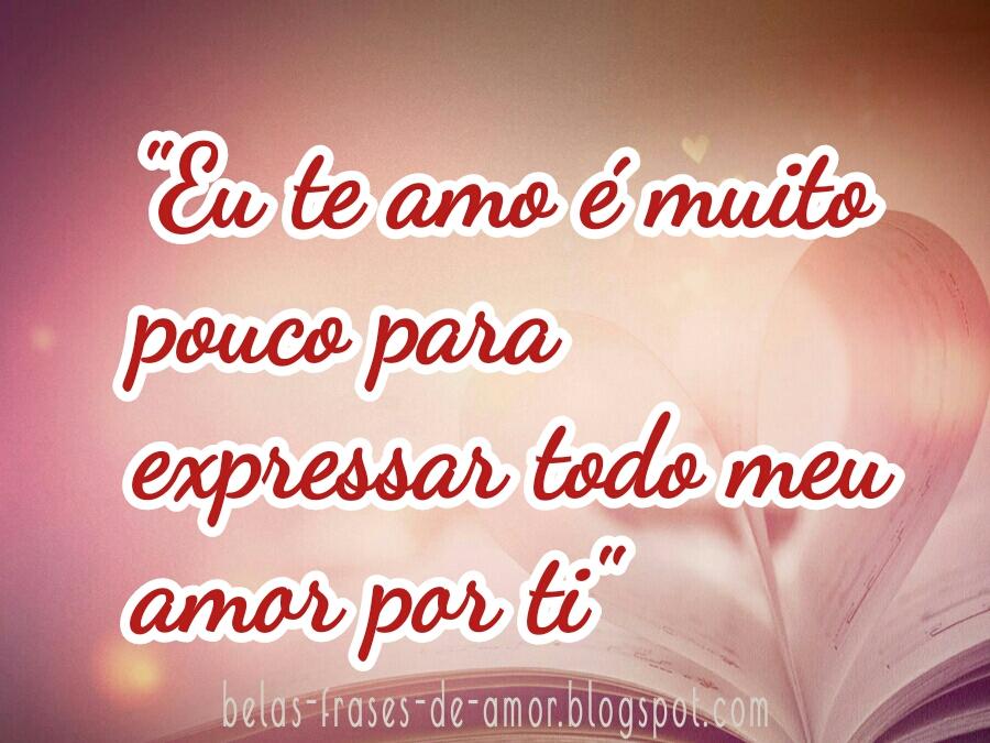 Belas Frases De Amor Eu Te Amo é Muito Pouco Para Expressar Todo