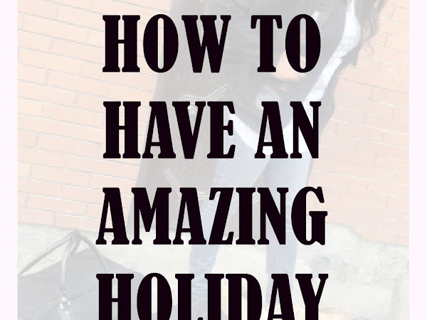 How To Have An Amazing Holiday!