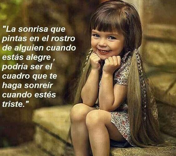 La sonrisa que pintas en el rostro de alguien cuando estás alegre, podría ser el cuadro que te haga sonreír cuando estés triste.
