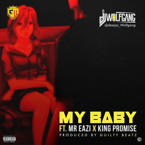 AUDIO Mp3: DJ Wolfgang Mr Eazi & King Promise - My Baby || New SONG