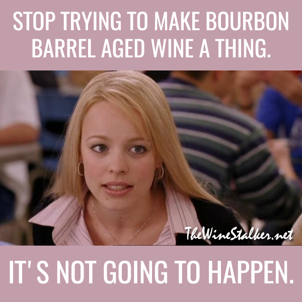 Stop trying to make bourbon barrel aged wine a thing. It's not going to happen.