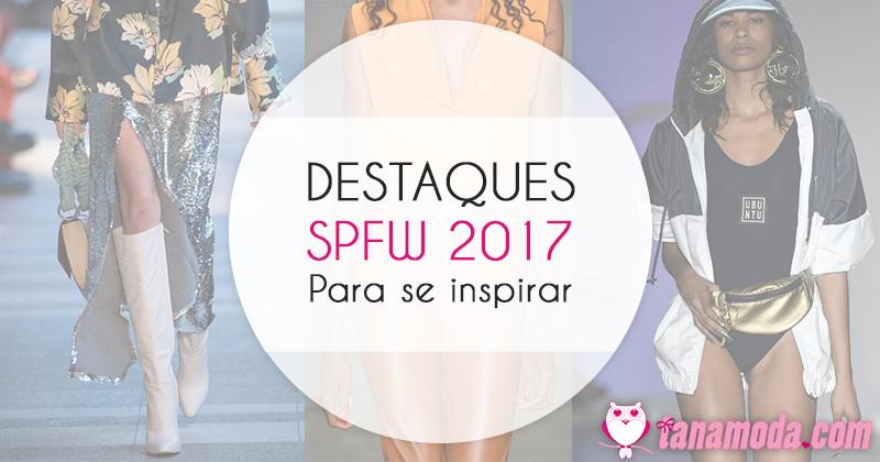 Destaques do SPFW 2017 para se inspirar.