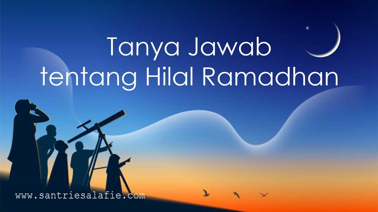 Tanya Jawab Seputar Ramadhan Pertanyaan tentang Hilal Ramadhan by Santrie Salafie