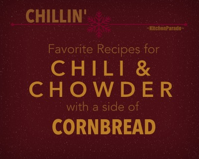 Chillin: Favorite Chili, Chowder & Cornbread Recipes ♥ KitchenParade.com, a collection of cold-weather, football-friendly favorites.