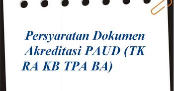 Syarat Akreditasi PAUD/ TK/ RA/ KB/ TPA Update 2017