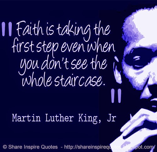 Faith Is Taking The First Step Even When You Dont See The Whole