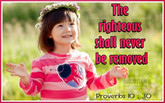 The righteous shall never be removed