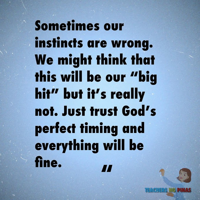 """SOMETIMES OUR INSTINCTS ARE WRONG. WE MIGHT THINK THAT THIS WILL BE OUR """"BIG HIT"""" BUT IT'S REALLY NOT. JUST TRUST GOD'S PERFECT TIMING AND EVERYTHING WILL BE FINE!"""