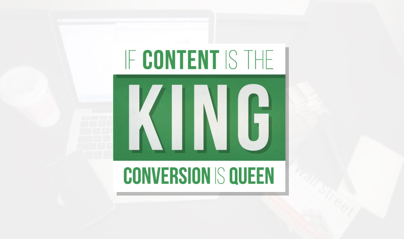 If Content Is The King, Conversion Is Queen