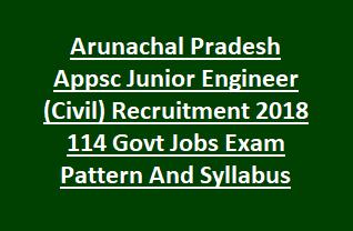 Arunachal Pradesh Appsc Junior Engineer (Civil Agriculture) Recruitment 2018 114 Govt Jobs Exam Pattern And Syllabus