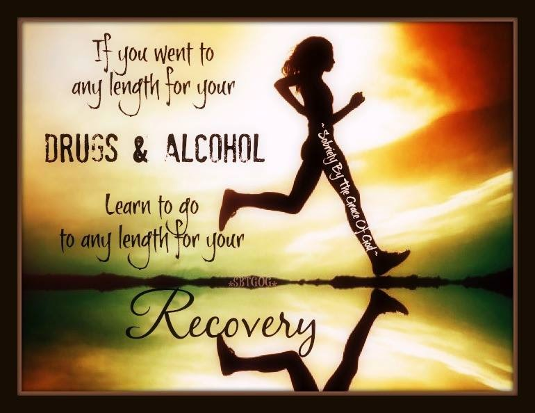 ... for your drugs and alcohol...learn to go any length for your recovery