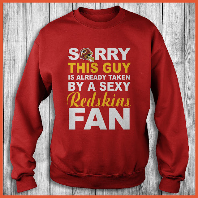 Washington Redskins Fan - Sorry This Guy Is Already Taken By A Sexy Shirt