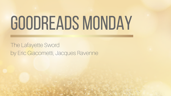 Goodreads Monday: The Lafayette Sword by Eric Giacometti, Jacques Ravenne