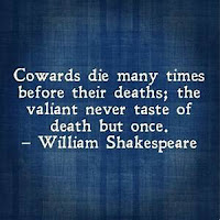 COWARDS DIE SEVERAL TIMES BEFORE DEATH